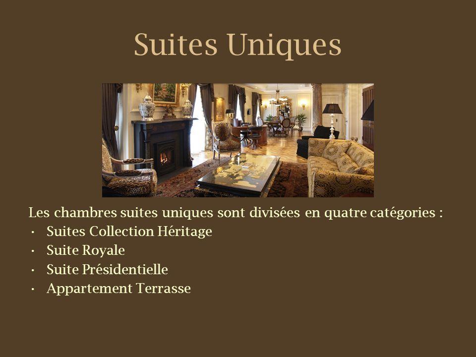 Suites Uniques Les chambres suites uniques sont divisées en quatre catégories : Suites Collection Héritage Suite Royale Suite Présidentielle Appartement Terrasse
