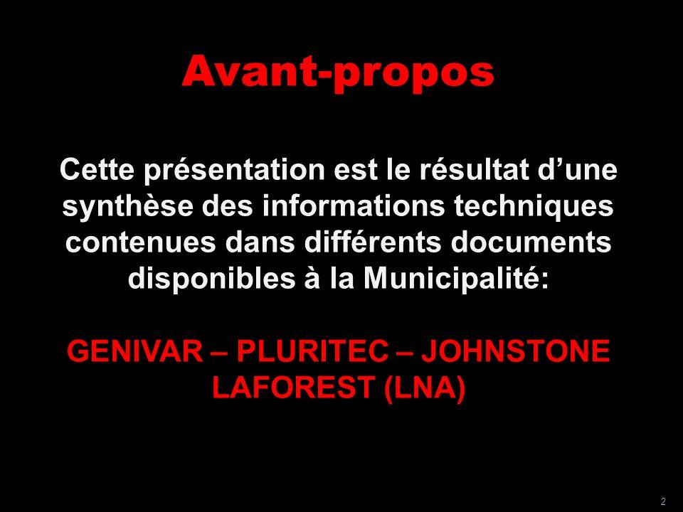 Avant-propos Cette présentation est le résultat dune synthèse des informations techniques contenues dans différents documents disponibles à la Municipalité: GENIVAR – PLURITEC – JOHNSTONE LAFOREST (LNA) 2