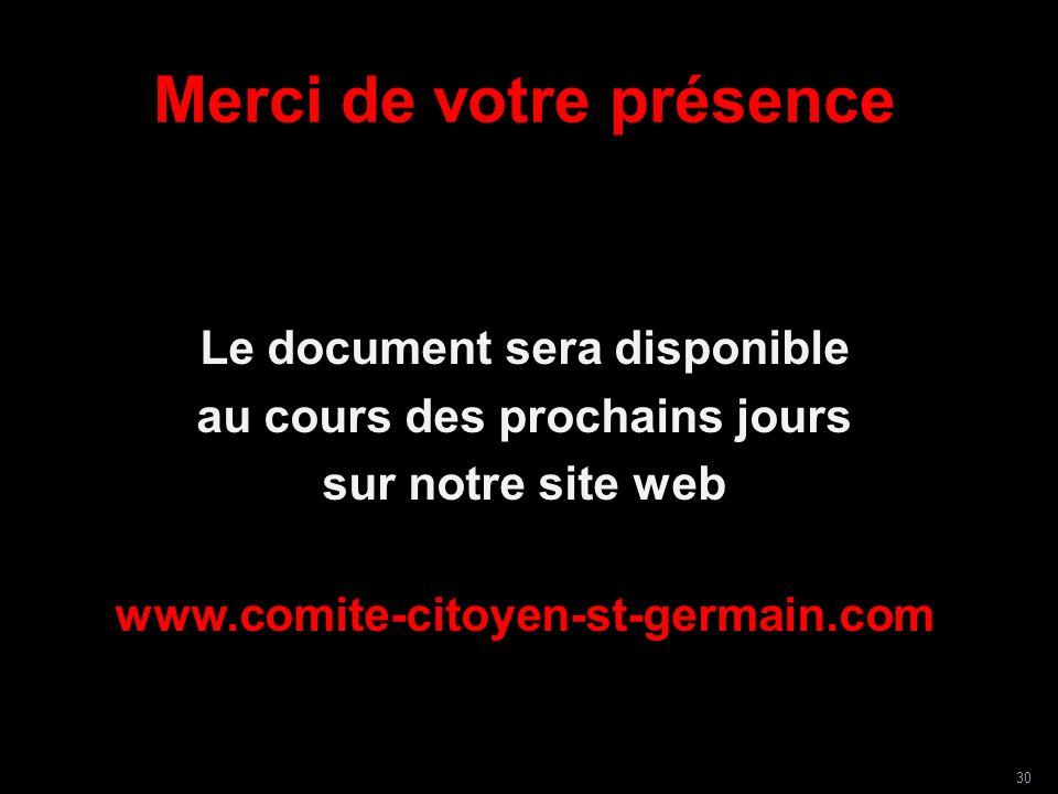 Merci de votre présence Le document sera disponible au cours des prochains jours sur notre site web www.comite-citoyen-st-germain.com 30