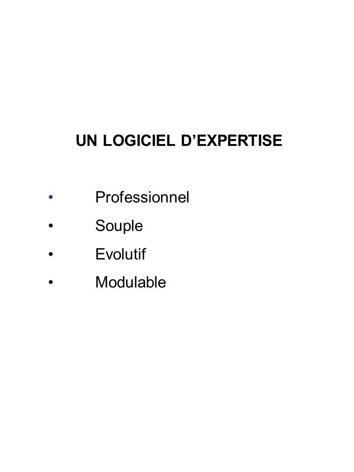 UN LOGICIEL DEXPERTISE Professionnel Souple Evolutif Modulable