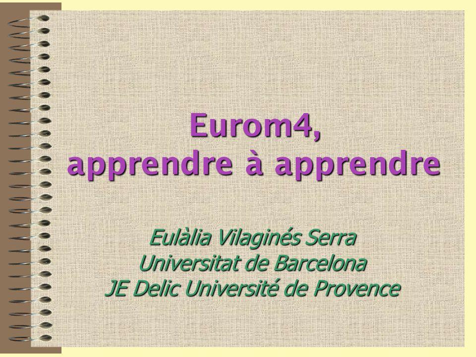 Eurom4, apprendre à apprendre Eulàlia Vilaginés Serra Universitat de Barcelona JE Delic Université de Provence