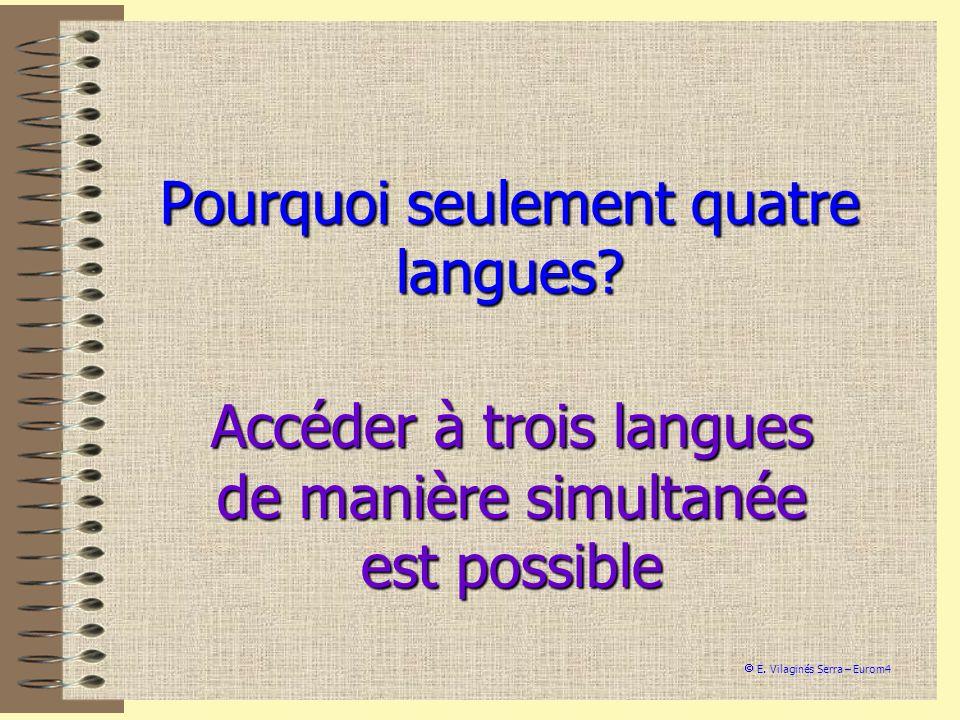 Pourquoi seulement quatre langues? Accéder à trois langues de manière simultanée est possible E. Vilaginés Serra – Eurom4