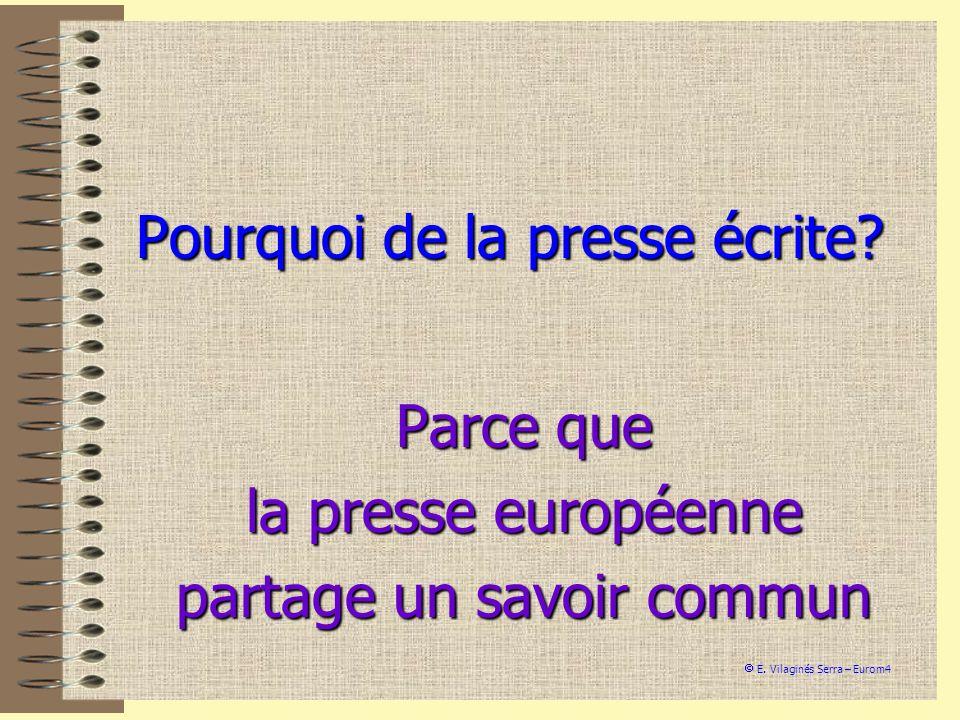 Pourquoi de la presse écrite? Parce que la presse européenne partage un savoir commun E. Vilaginés Serra – Eurom4