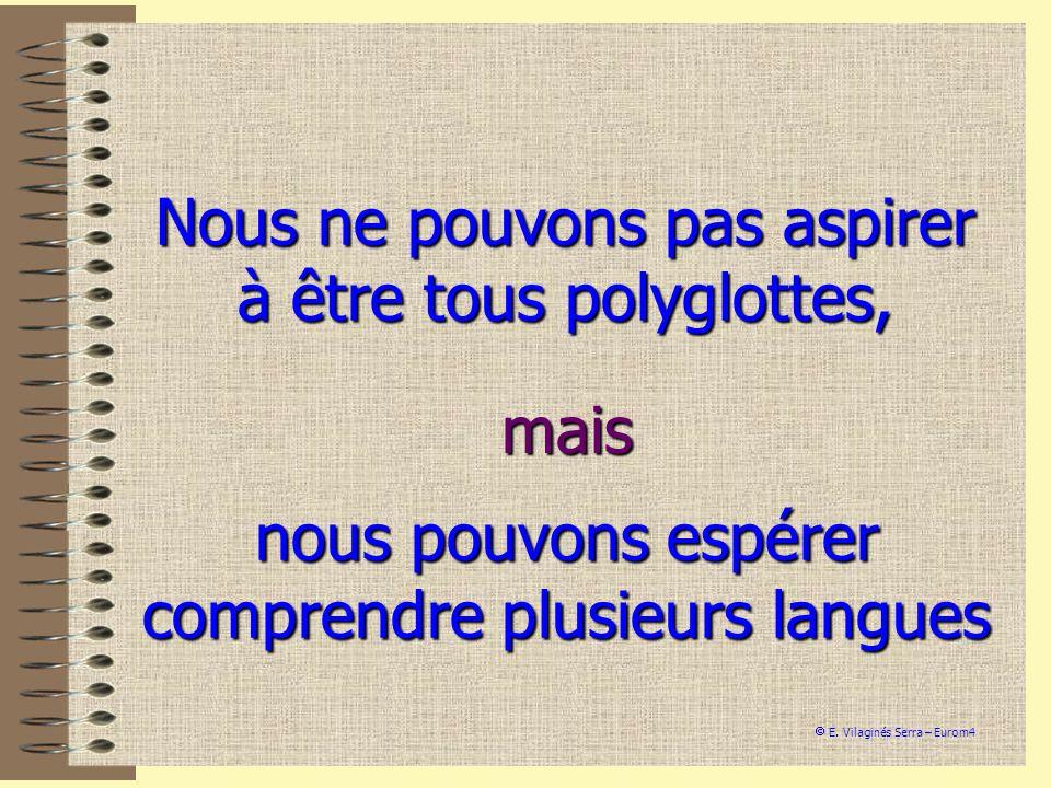 Nous ne pouvons pas aspirer à être tous polyglottes, nous pouvons espérer comprendre plusieurs langues mais E. Vilaginés Serra – Eurom4