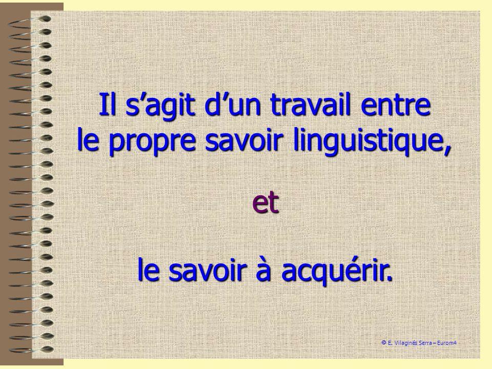 Il sagit dun travail entre le propre savoir linguistique, le savoir à acquérir. et E. Vilaginés Serra – Eurom4
