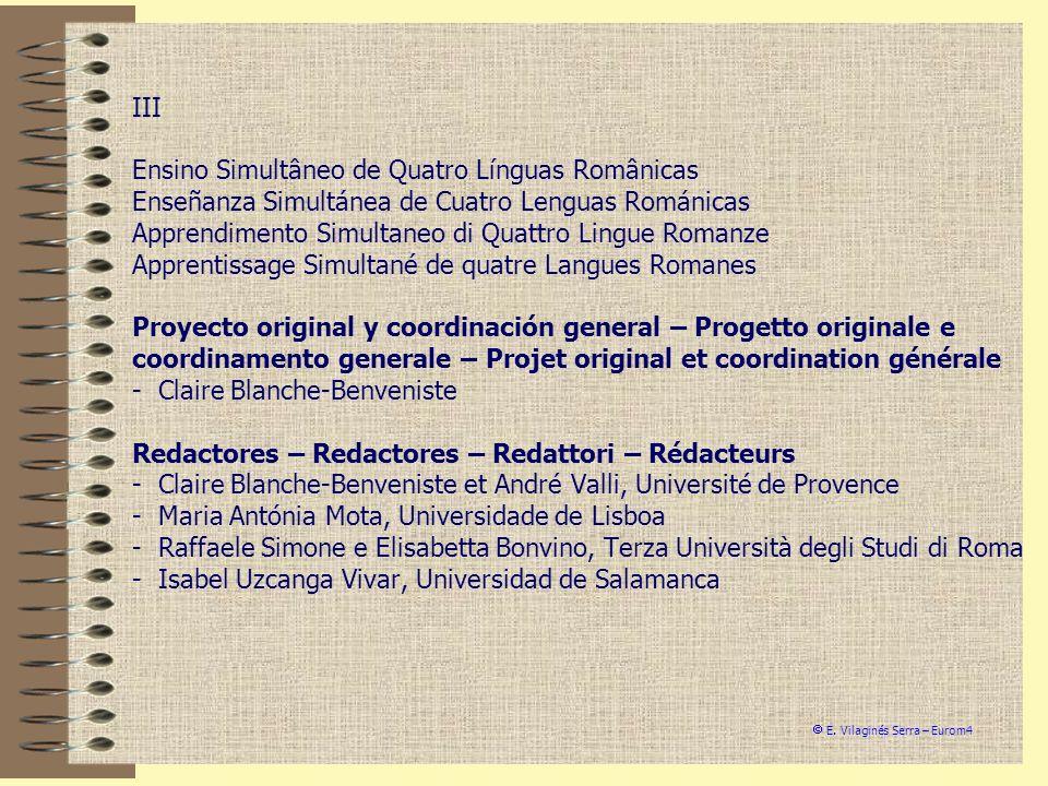 III Ensino Simultâneo de Quatro Línguas Românicas Enseñanza Simultánea de Cuatro Lenguas Románicas Apprendimento Simultaneo di Quattro Lingue Romanze