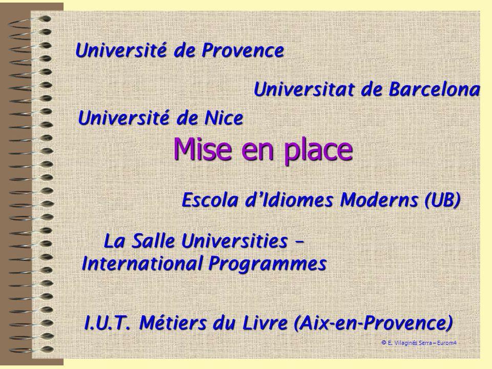 Université de Provence Universitat de Barcelona Université de Nice I.U.T. Métiers du Livre (Aix-en-Provence) E. Vilaginés Serra – Eurom4 Mise en place