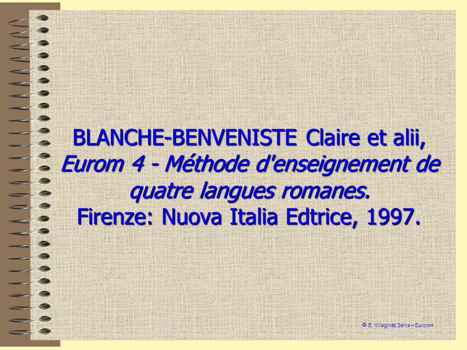 BLANCHE-BENVENISTE Claire et alii, Eurom 4 - Méthode d'enseignement de quatre langues romanes. Firenze: Nuova Italia Edtrice, 1997. E. Vilaginés Serra