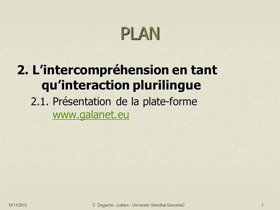 10/11/2013C. Degache - Lidilem - Université Stendhal Grenoble31 PLAN 2. Lintercompréhension en tant quinteraction plurilingue 2.1. Présentation de la