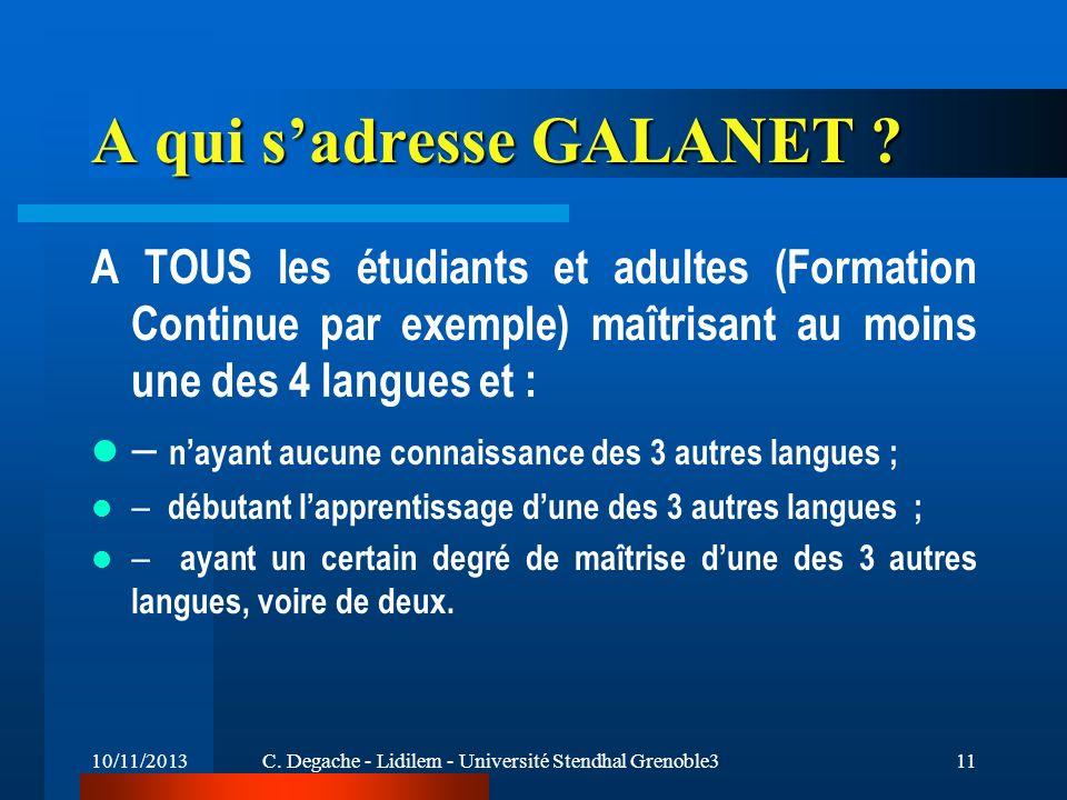 10/11/2013C. Degache - Lidilem - Université Stendhal Grenoble311 A qui sadresse GALANET ? A TOUS les étudiants et adultes (Formation Continue par exem