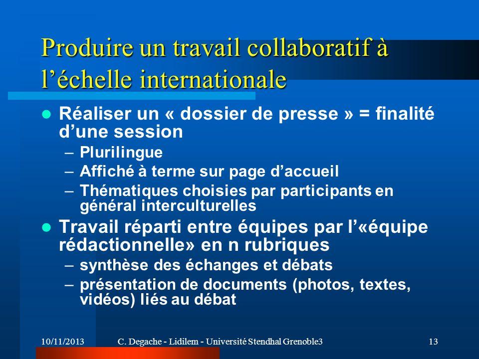 10/11/2013C. Degache - Lidilem - Université Stendhal Grenoble313 Produire un travail collaboratif à léchelle internationale Réaliser un « dossier de p