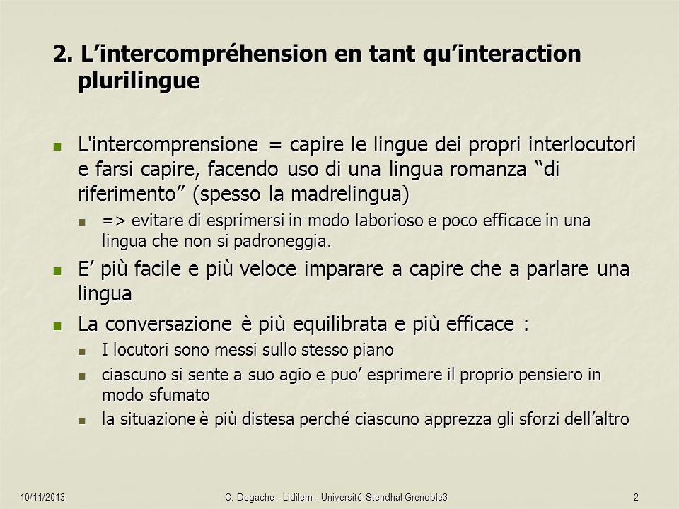 10/11/2013C. Degache - Lidilem - Université Stendhal Grenoble32 2. Lintercompréhension en tant quinteraction plurilingue L'intercomprensione = capire