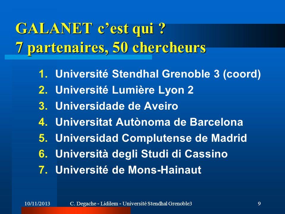 10/11/2013C. Degache - Lidilem - Université Stendhal Grenoble39 GALANET cest qui ? 7 partenaires, 50 chercheurs 1.Université Stendhal Grenoble 3 (coor