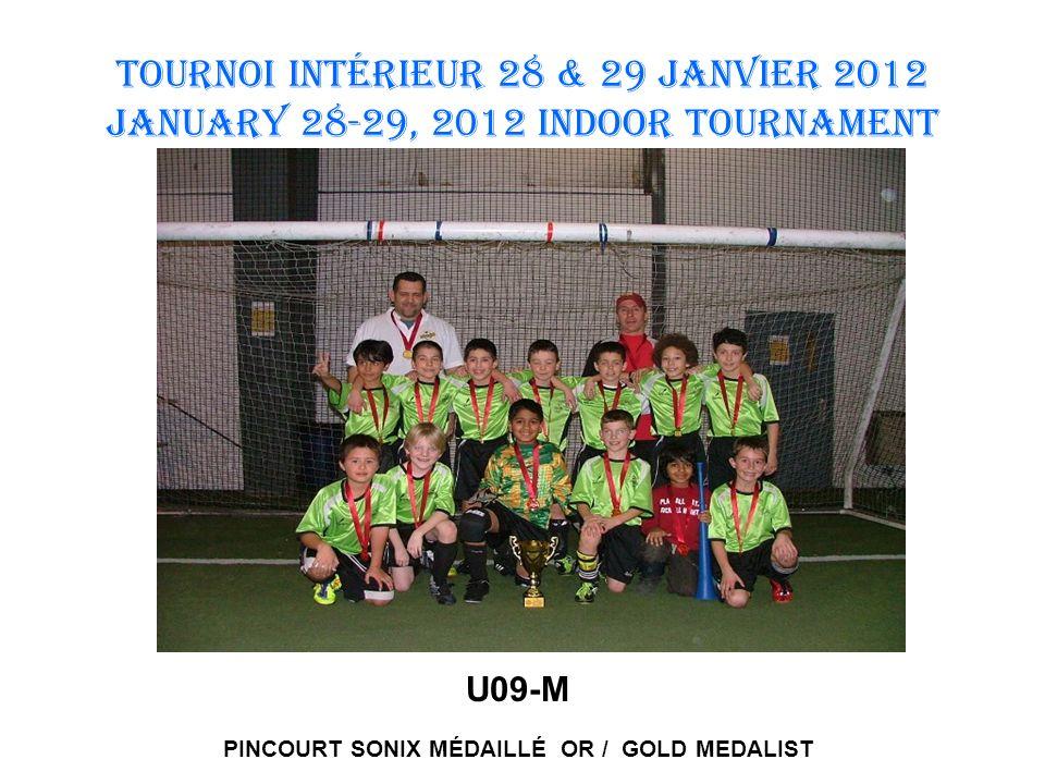 TOURNOI INTÉRIEUR 28 & 29 JANVIER 2012 January 28-29, 2012 INDOOR TOURNAMENT U09-M PINCOURT SONIX MÉDAILLÉ OR / GOLD MEDALIST