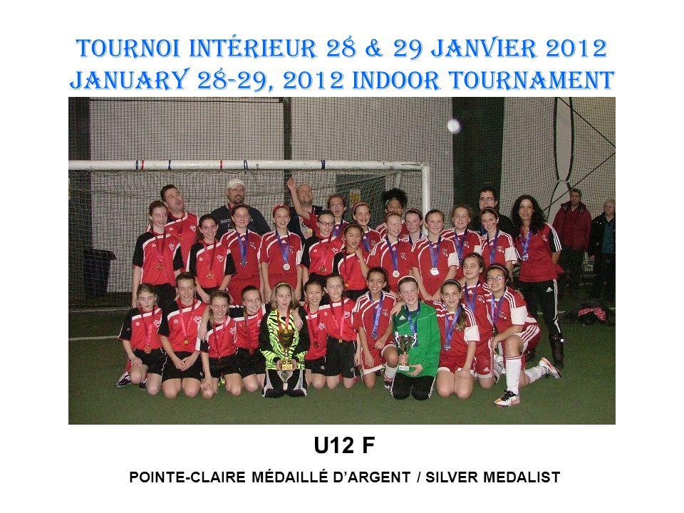 TOURNOI INTÉRIEUR 28 & 29 JANVIER 2012 January 28-29, 2012 INDOOR TOURNAMENT U12 F POINTE-CLAIRE MÉDAILLÉ DARGENT / SILVER MEDALIST