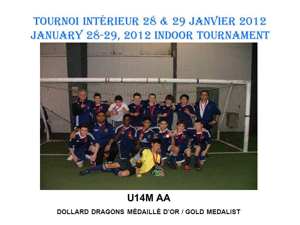 TOURNOI INTÉRIEUR 28 & 29 JANVIER 2012 January 28-29, 2012 INDOOR TOURNAMENT U14M AA DOLLARD DRAGONS MÉDAILLÉ DOR / GOLD MEDALIST