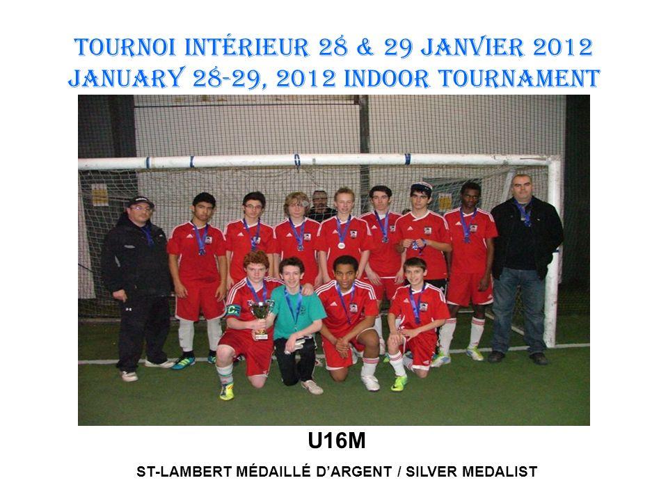 TOURNOI INTÉRIEUR 28 & 29 JANVIER 2012 January 28-29, 2012 INDOOR TOURNAMENT U16M ST-LAMBERT MÉDAILLÉ DARGENT / SILVER MEDALIST