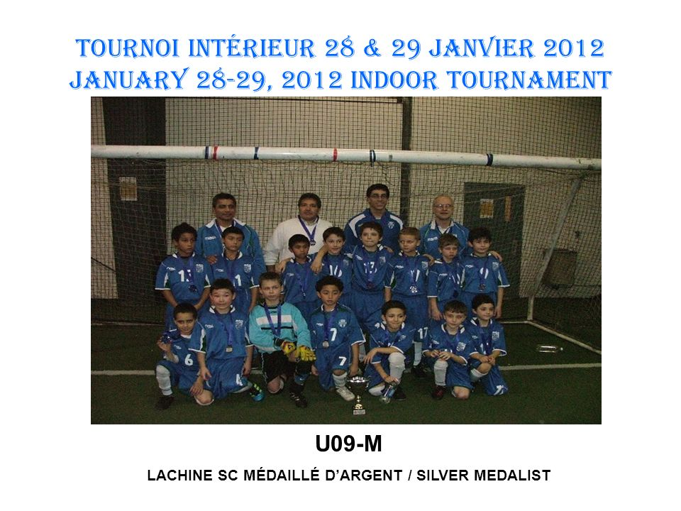 TOURNOI INTÉRIEUR 28 & 29 JANVIER 2012 January 28-29, 2012 INDOOR TOURNAMENT U16M MONTRÉAL-NORD PUMAS MEDALLÉ DOR / GOLD MEDALIST