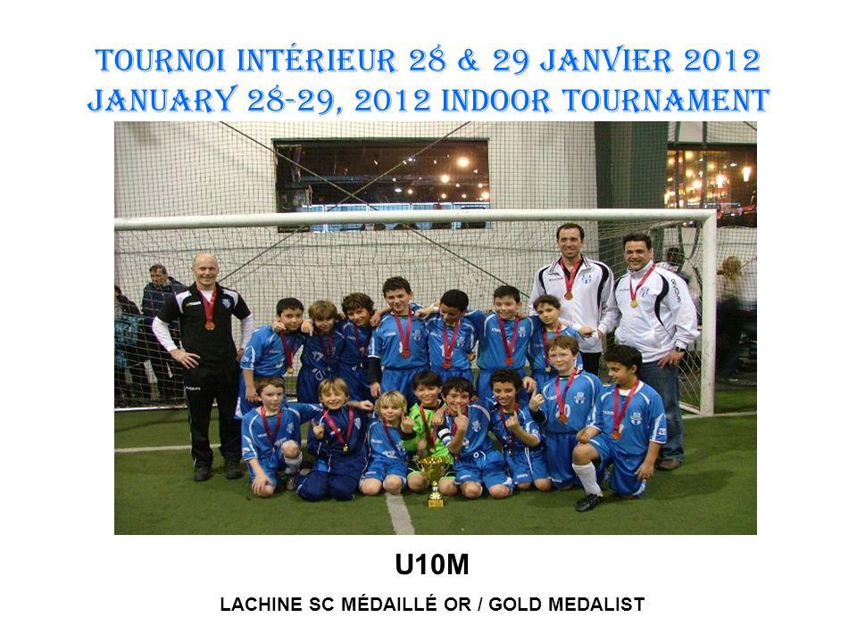 TOURNOI INTÉRIEUR 28 & 29 JANVIER 2012 January 28-29, 2012 INDOOR TOURNAMENT U10M LACHINE SC MÉDAILLÉ OR / GOLD MEDALIST