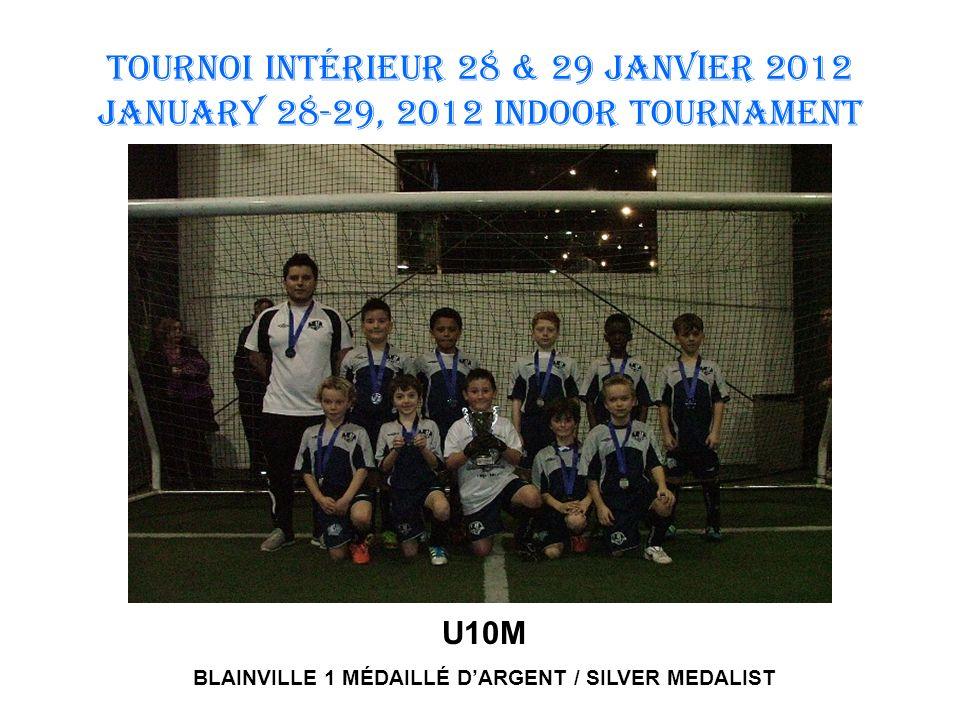 TOURNOI INTÉRIEUR 28 & 29 JANVIER 2012 January 28-29, 2012 INDOOR TOURNAMENT U10M BRAVES DAHUNTSIC MÉDAILLÉ DOR / GOLD MEDALIST