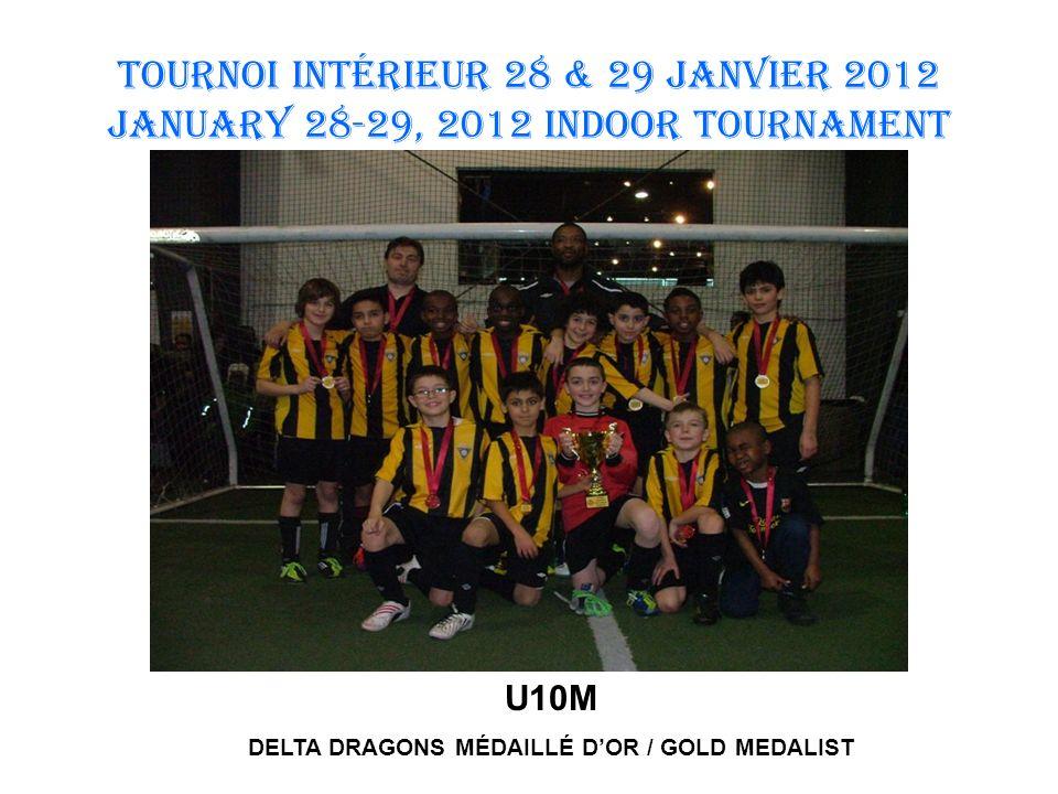 TOURNOI INTÉRIEUR 28 & 29 JANVIER 2012 January 28-29, 2012 INDOOR TOURNAMENT U10M DELTA DRAGONS MÉDAILLÉ DOR / GOLD MEDALIST