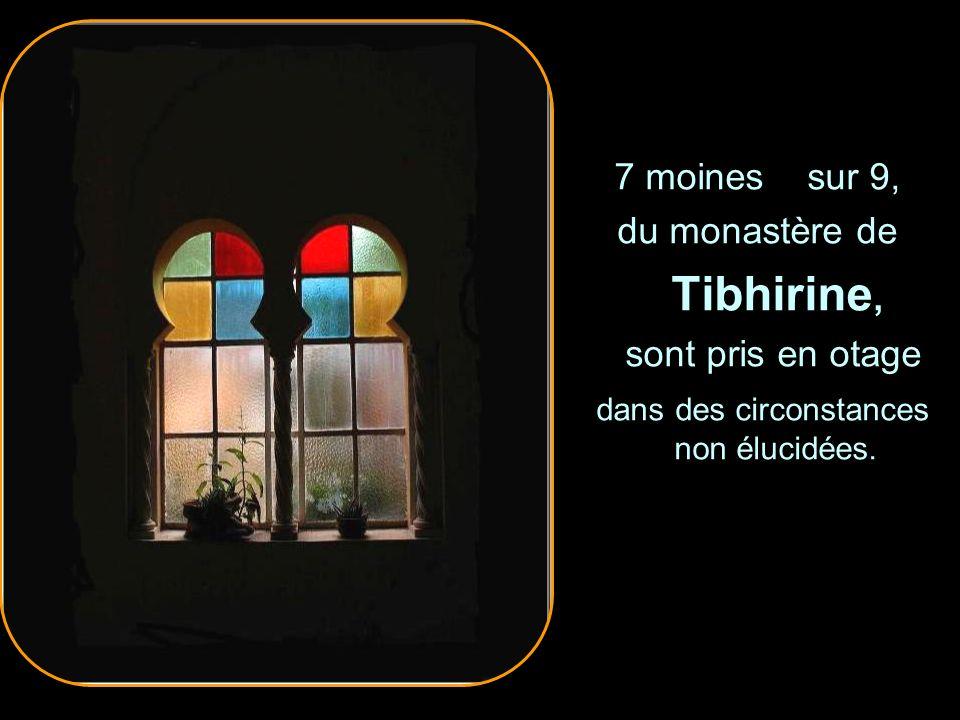 7 moines sur 9, du monastère de Tibhirine, sont pris en otage dans des circonstances non élucidées.