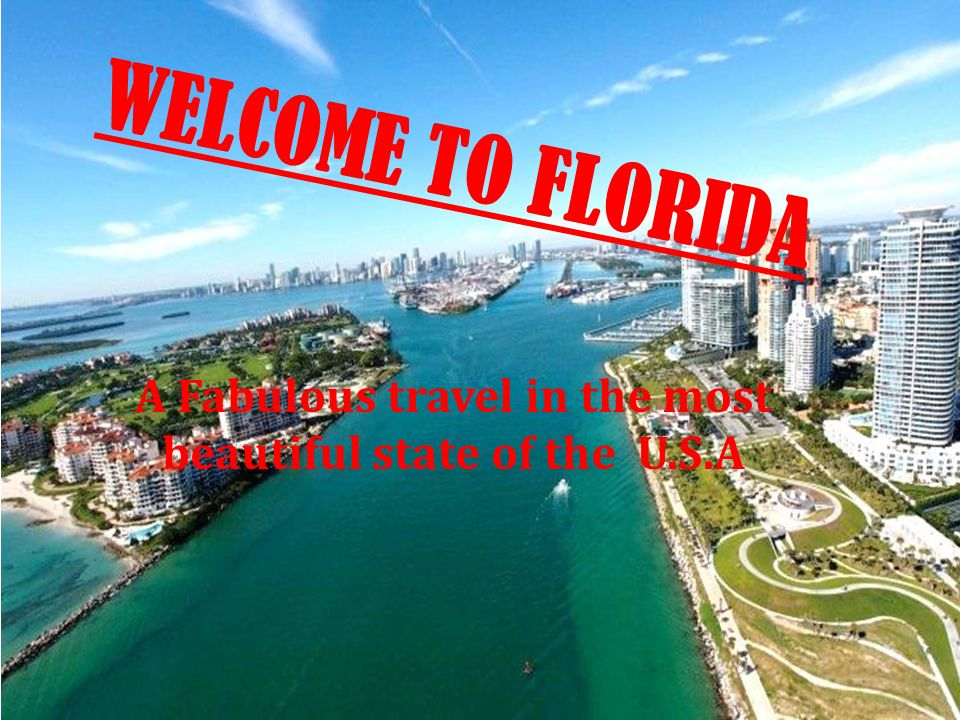 WELCOME TO FLORIDA A Fabulous travel in the most beautiful state of the U.S.A