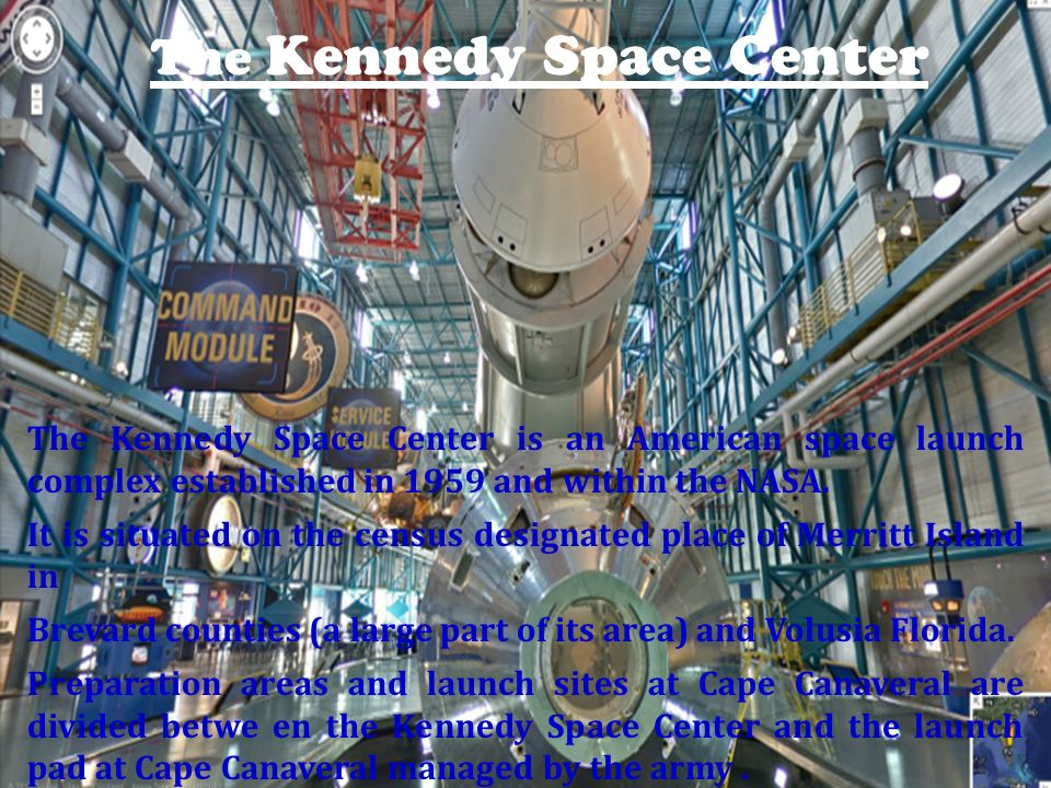 The Kennedy Space Center The Kennedy Space Center is an American space launch complex established in 1959 and within the NASA. It is situated on the c