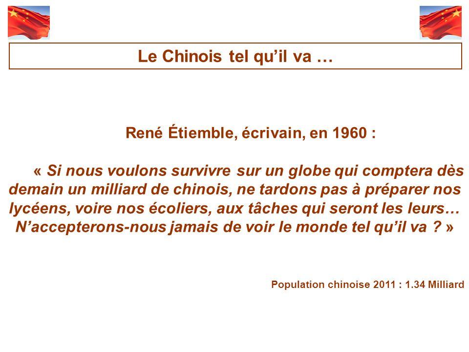 René Étiemble, écrivain, en 1960 : « Si nous voulons survivre sur un globe qui comptera dès demain un milliard de chinois, ne tardons pas à préparer nos lycéens, voire nos écoliers, aux tâches qui seront les leurs… Naccepterons-nous jamais de voir le monde tel quil va .