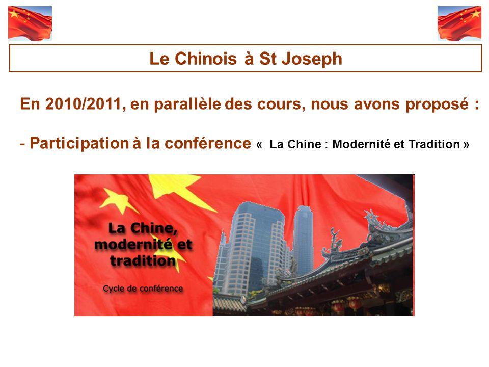 En 2010/2011, en parallèle des cours, nous avons proposé : -Participation à la conférence « La Chine : Modernité et Tradition » Le Chinois à St Joseph
