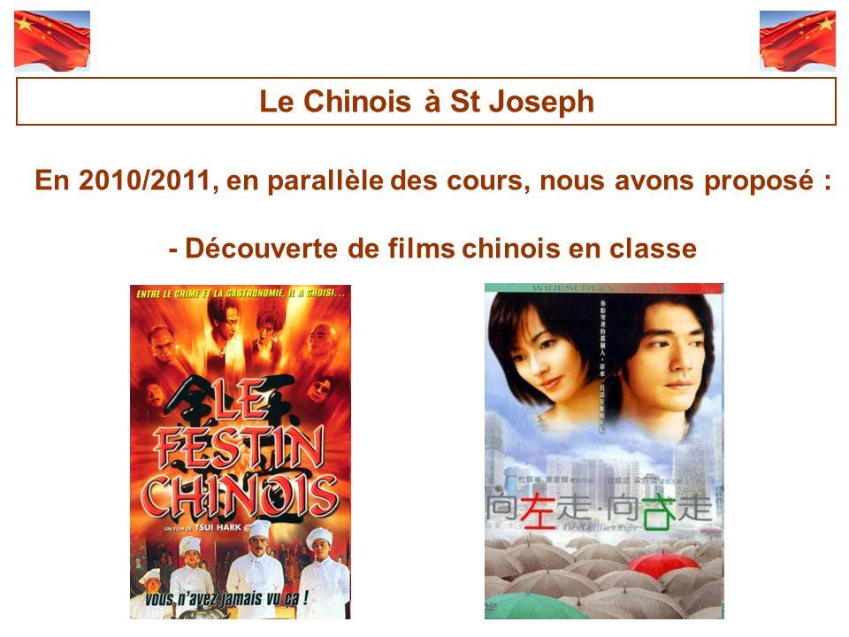 En 2010/2011, en parallèle des cours, nous avons proposé : - Découverte de films chinois en classe Le Chinois à St Joseph