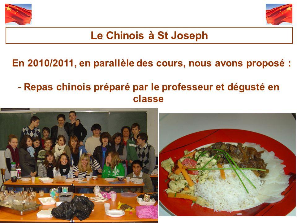 En 2010/2011, en parallèle des cours, nous avons proposé : -Repas chinois préparé par le professeur et dégusté en classe Le Chinois à St Joseph