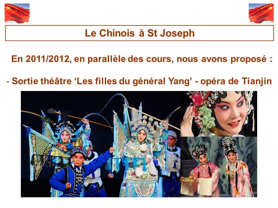En 2011/2012, en parallèle des cours, nous avons proposé : -Sortie théâtre Les filles du général Yang - opéra de Tianjin Le Chinois à St Joseph