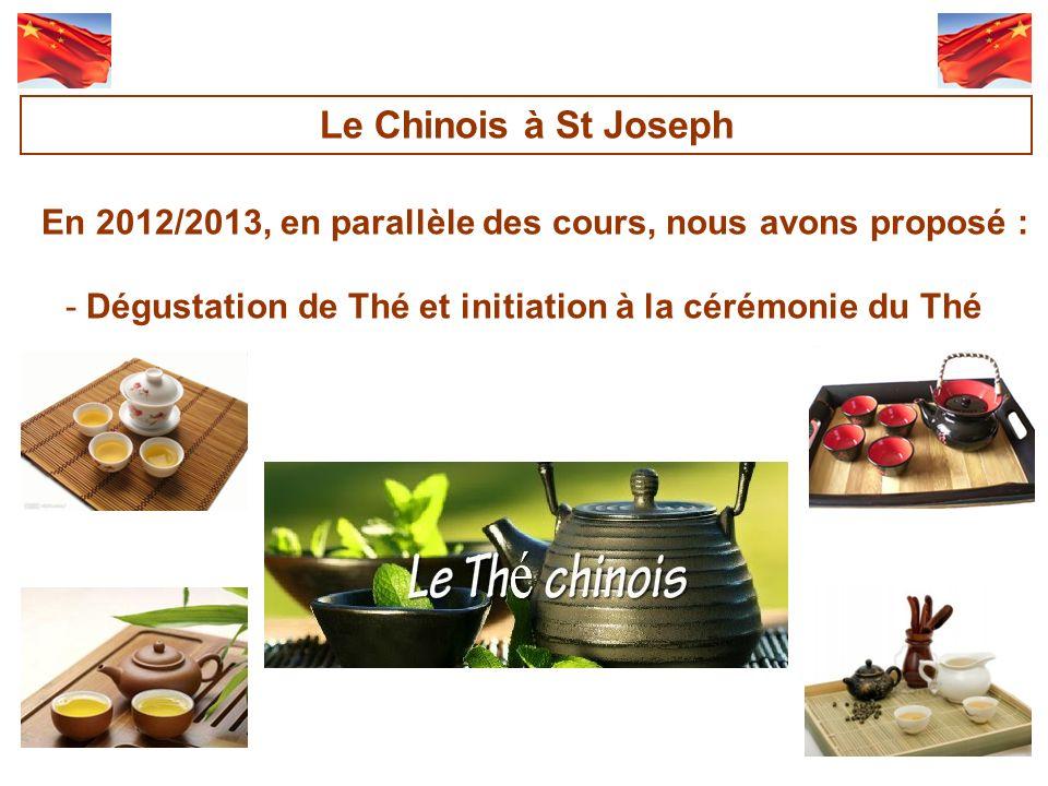 En 2012/2013, en parallèle des cours, nous avons proposé : -Dégustation de Thé et initiation à la cérémonie du Thé Le Chinois à St Joseph