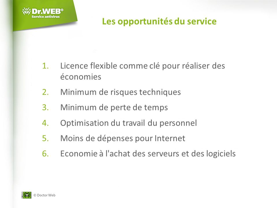Les opportunités du service 1.Licence flexible comme clé pour réaliser des économies 2.Minimum de risques techniques 3.Minimum de perte de temps 4.Optimisation du travail du personnel 5.Moins de dépenses pour Internet 6.Economie à l achat des serveurs et des logiciels