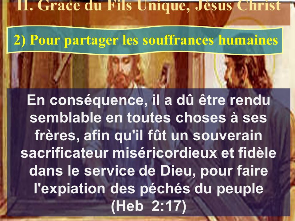 2) Pour partager les souffrances humaines En conséquence, il a dû être rendu semblable en toutes choses à ses frères, afin qu'il fût un souverain sacr