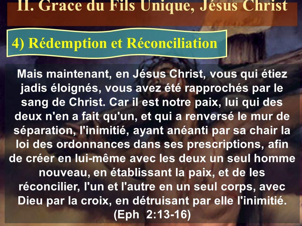 Mais maintenant, en Jésus Christ, vous qui étiez jadis éloignés, vous avez été rapprochés par le sang de Christ. Car il est notre paix, lui qui des de