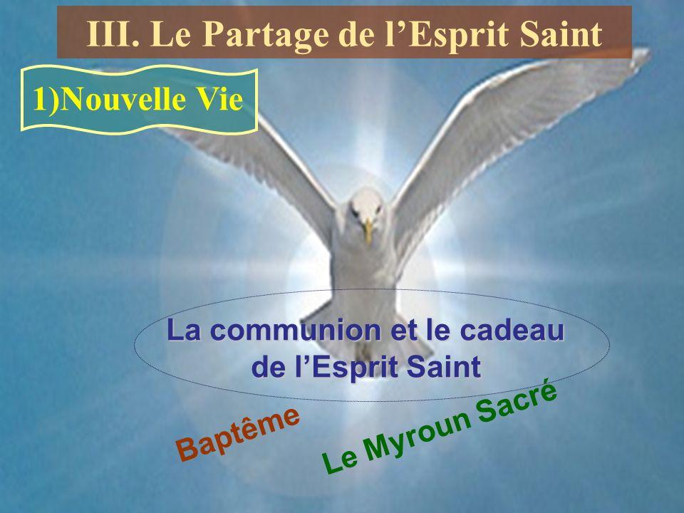 1)Nouvelle Vie Baptême Le Myroun Sacré III. Le Partage de lEsprit Saint La communion et le cadeau de lEsprit Saint
