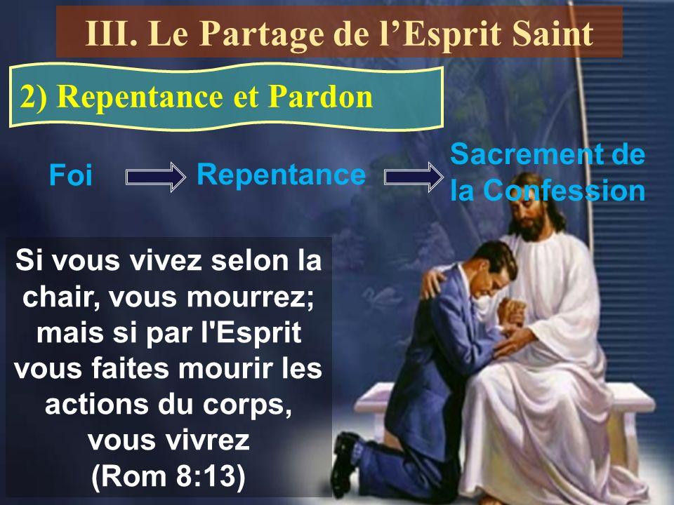2) Repentance et Pardon Foi Repentance Sacrement de la Confession Si vous vivez selon la chair, vous mourrez; mais si par l'Esprit vous faites mourir