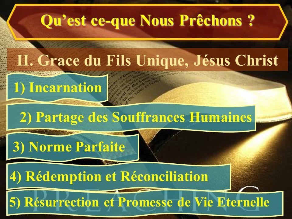 1) Incarnation II. Grace du Fils Unique, Jésus Christ 2) Partage des Souffrances Humaines 3) Norme Parfaite 4) Rédemption et Réconciliation 5) R é sur
