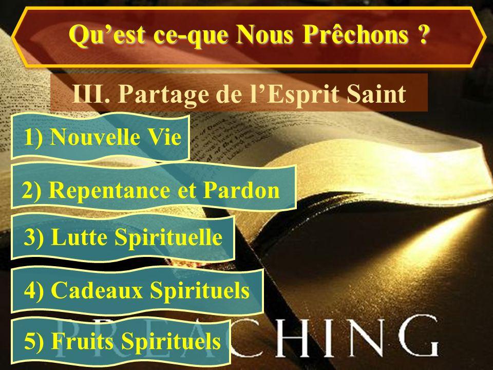 1) Nouvelle Vie III. Partage de lEsprit Saint 2) Repentance et Pardon 3) Lutte Spirituelle 4) Cadeaux Spirituels 5) Fruits Spirituels Quest ce-que Nou