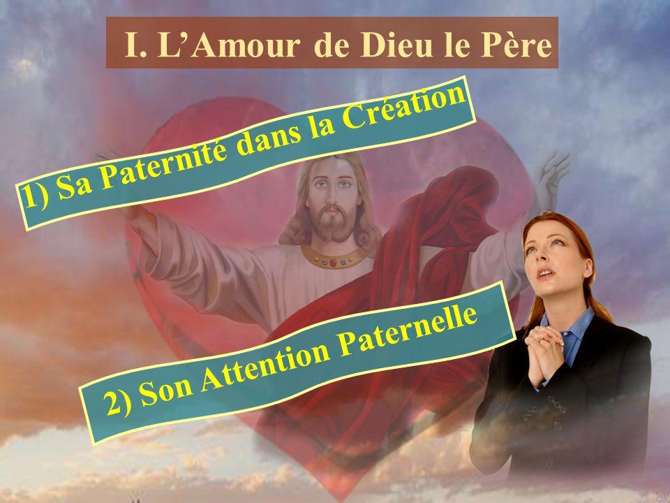 1) Sa Paternité dans la Création I. LAmour de Dieu le Père 2) Son Attention Paternelle
