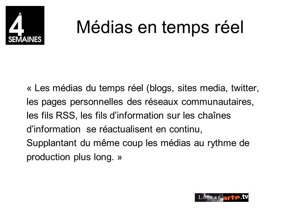 Médias en temps réel « Les médias du temps réel (blogs, sites media, twitter, les pages personnelles des réseaux communautaires, les fils RSS, les fils dinformation sur les chaînes dinformation se réactualisent en continu, Supplantant du même coup les médias au rythme de production plus long.