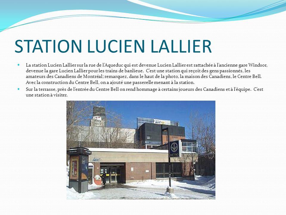 STATION LUCIEN LALLIER La station Lucien Lallier sur la rue de lAqueduc qui est devenue Lucien Lallier est rattachée à lancienne gare Windsor, devenue
