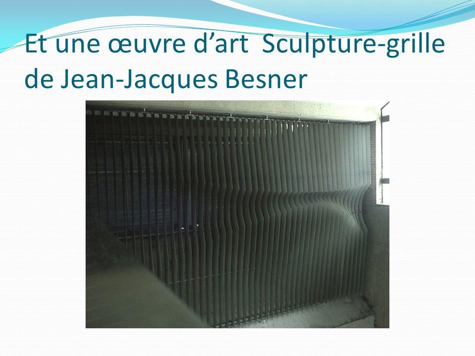 Et une œuvre dart Sculpture-grille de Jean-Jacques Besner