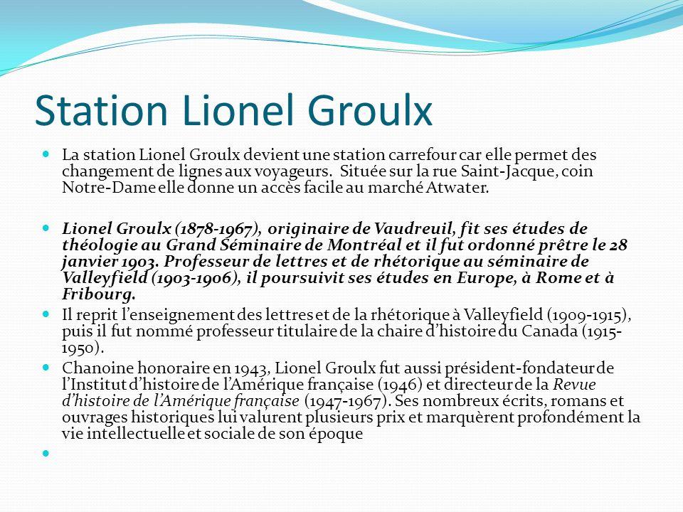 Station Lionel Groulx La station Lionel Groulx devient une station carrefour car elle permet des changement de lignes aux voyageurs. Située sur la rue