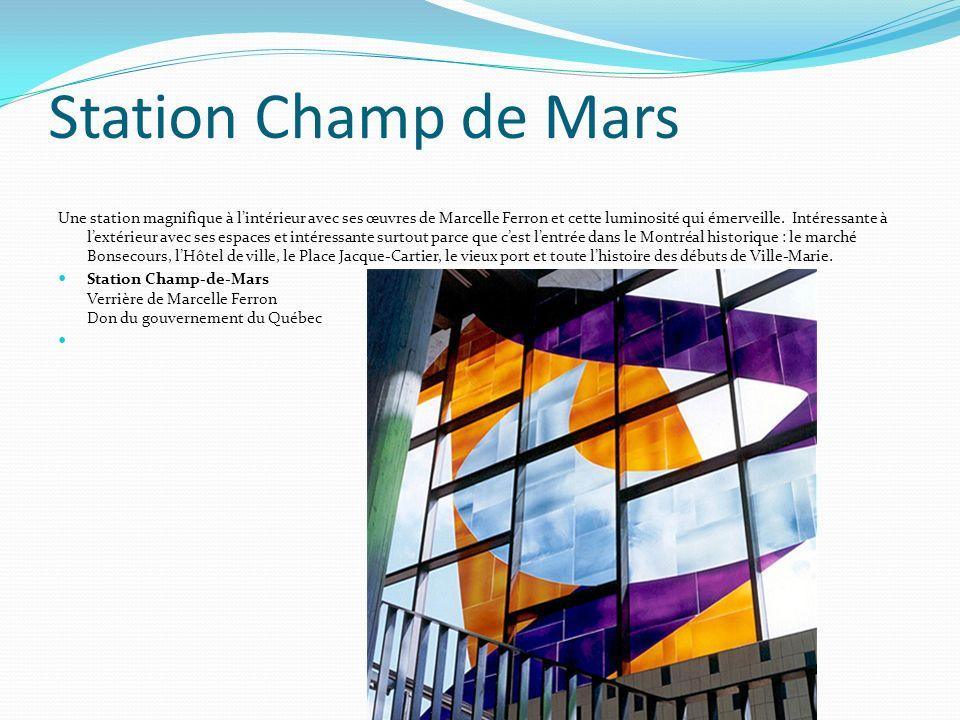 Station Champ de Mars Une station magnifique à lintérieur avec ses œuvres de Marcelle Ferron et cette luminosité qui émerveille. Intéressante à lextér