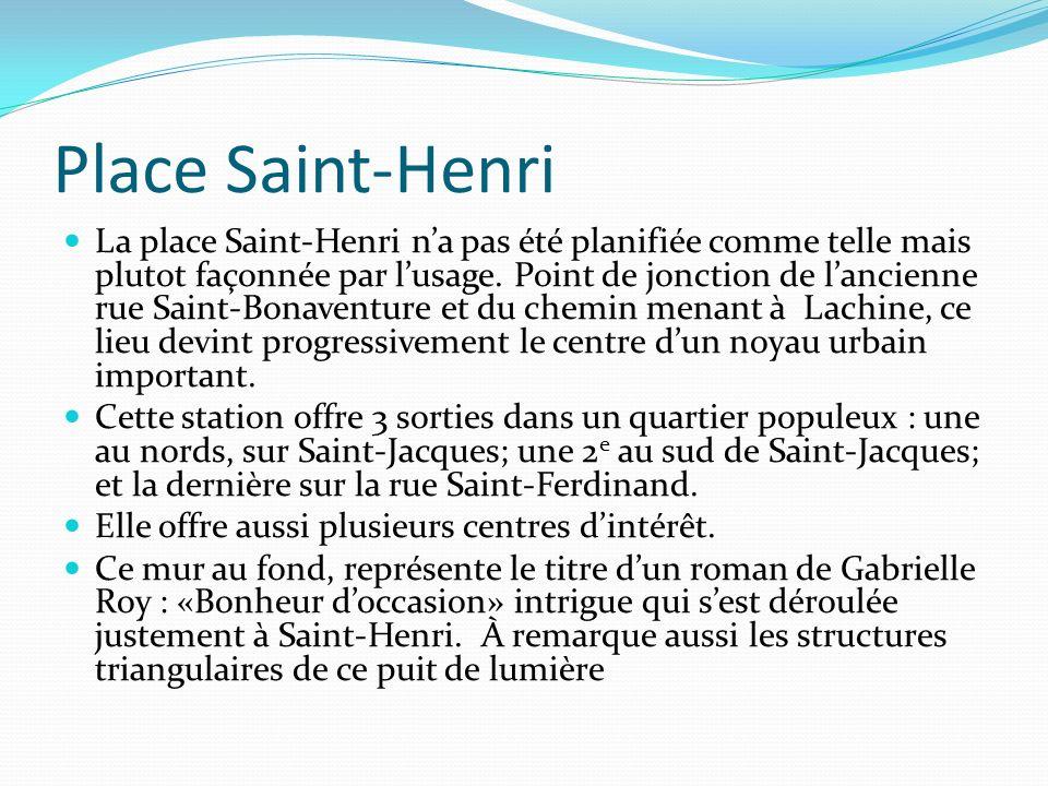Place Saint-Henri La place Saint-Henri na pas été planifiée comme telle mais plutot façonnée par lusage. Point de jonction de lancienne rue Saint-Bona