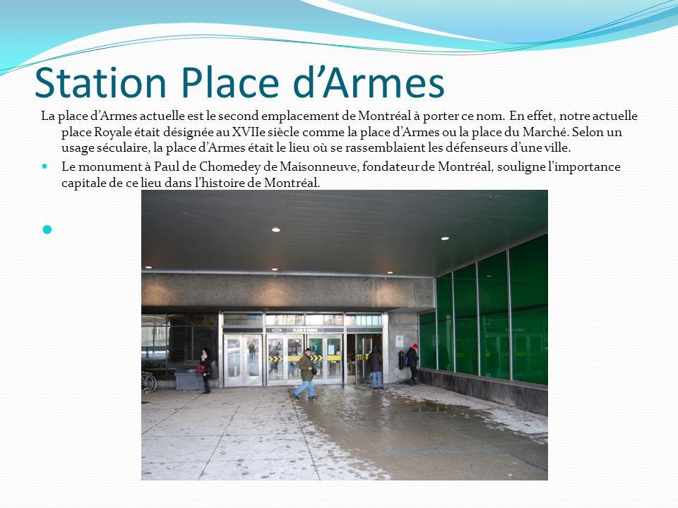 Station Place dArmes La place dArmes actuelle est le second emplacement de Montréal à porter ce nom. En effet, notre actuelle place Royale était désig
