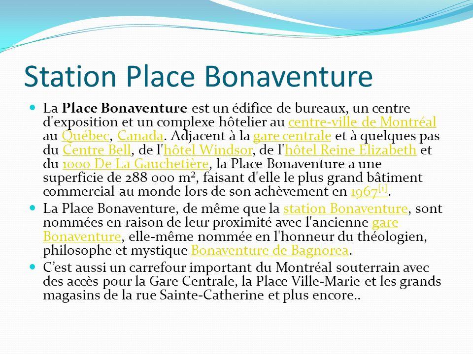 Station Place Bonaventure La Place Bonaventure est un édifice de bureaux, un centre d'exposition et un complexe hôtelier au centre-ville de Montréal a